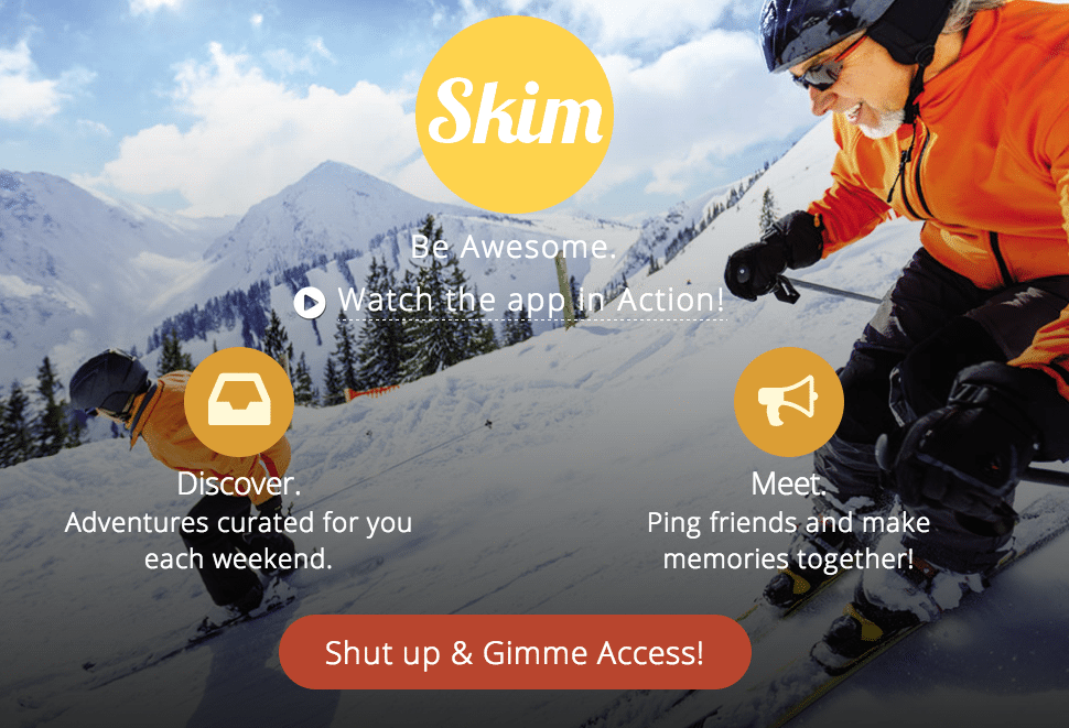 Skim is an app that suggests new local curated adventures to users each week.