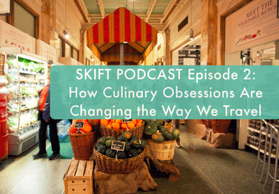 Skift Podcast Episode 2: How Culinary Obsessions Are Changing the Way We Travel