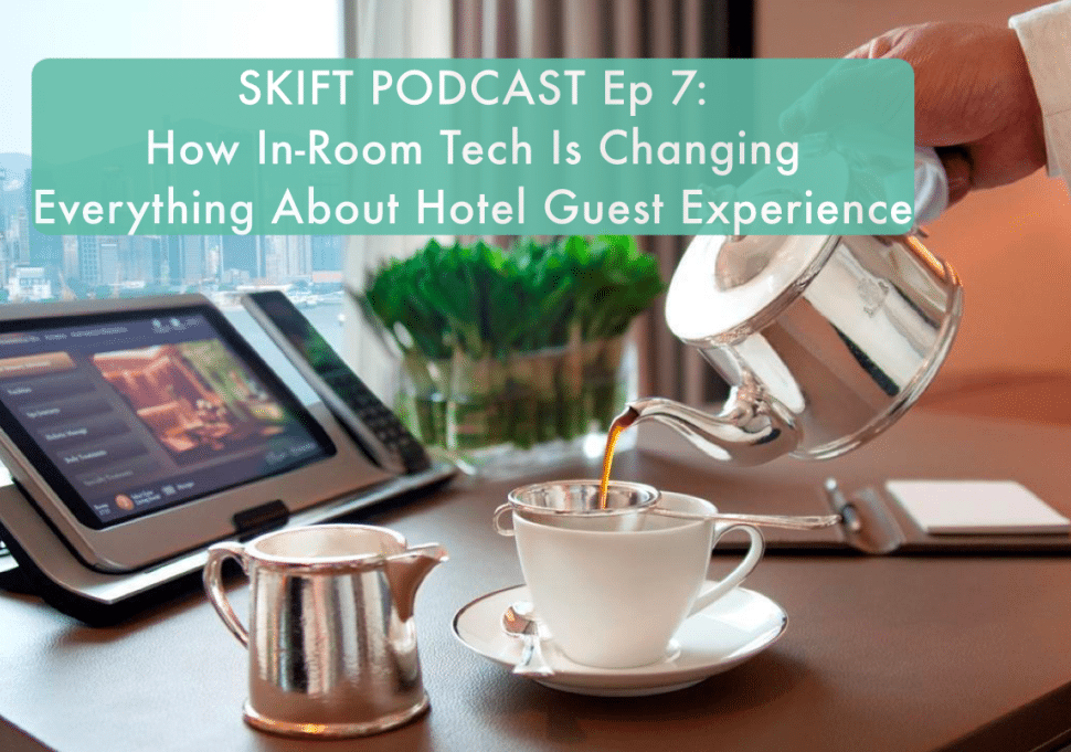 Skift Podcast: How In-Room Tech Is Changing Everything About Hotel Guest Experience