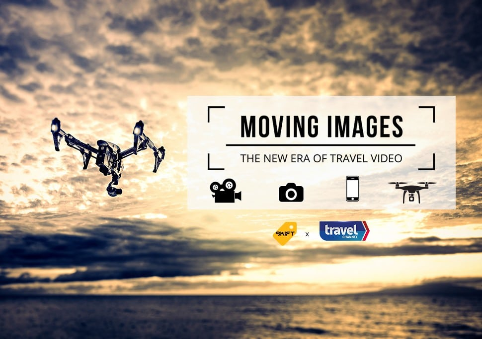 Introducing Moving Images: Travel Video Trends by Skift and Travel Channel