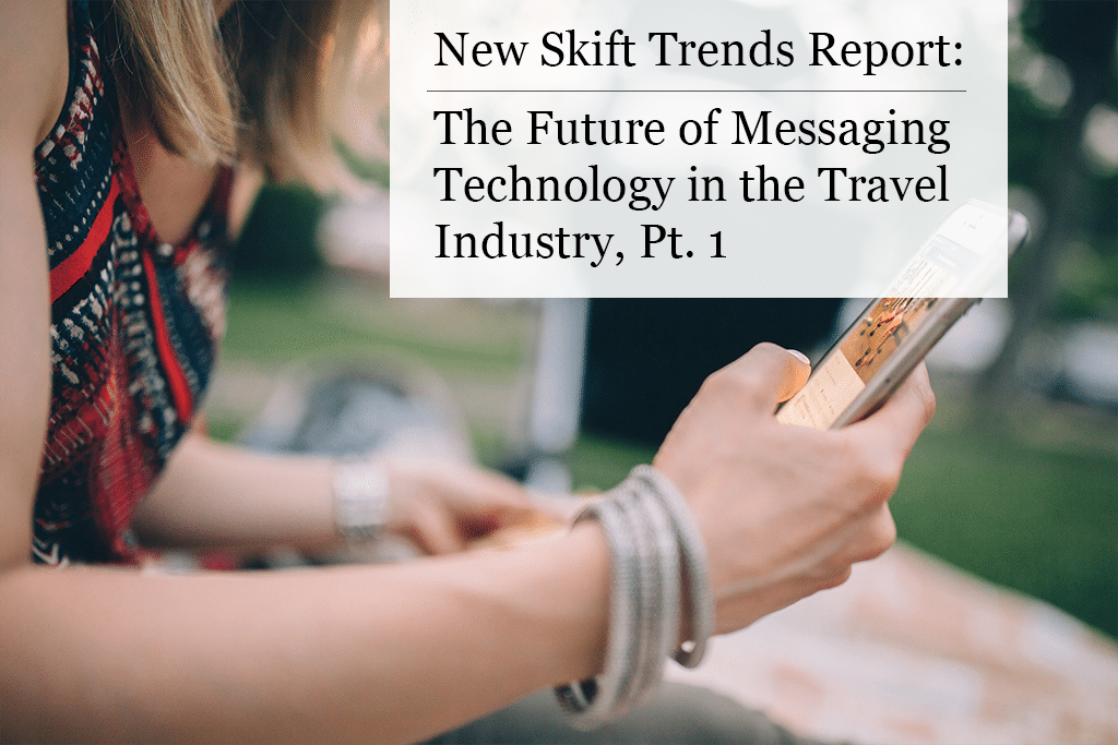 New Skift Trends Report: The Future of Messaging Tech in Travel, Part 1