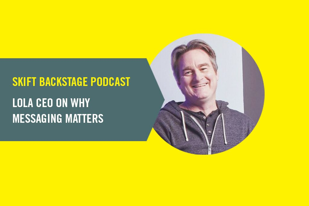 Skift Backstage Podcast: Lola CEO on Why Messaging Matters