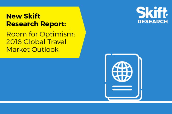New Skift Research Report: 2018 Global Travel Market Outlook